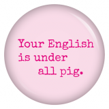 Button Your English is under all pig.