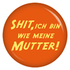 Button Shit ich bin wie meine Mutter
