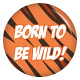 Button Born to be wild!