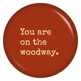 Button You are on the woodway.