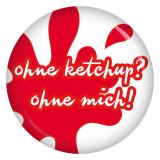 Button Ohne Ketchup? Ohne mich!