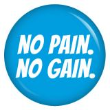 no pain. no gain.